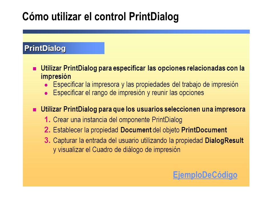 Utilizar PrintDialog para especificar las opciones relacionadas con la impresión Especificar la impresora y las propiedades del trabajo de impresión E