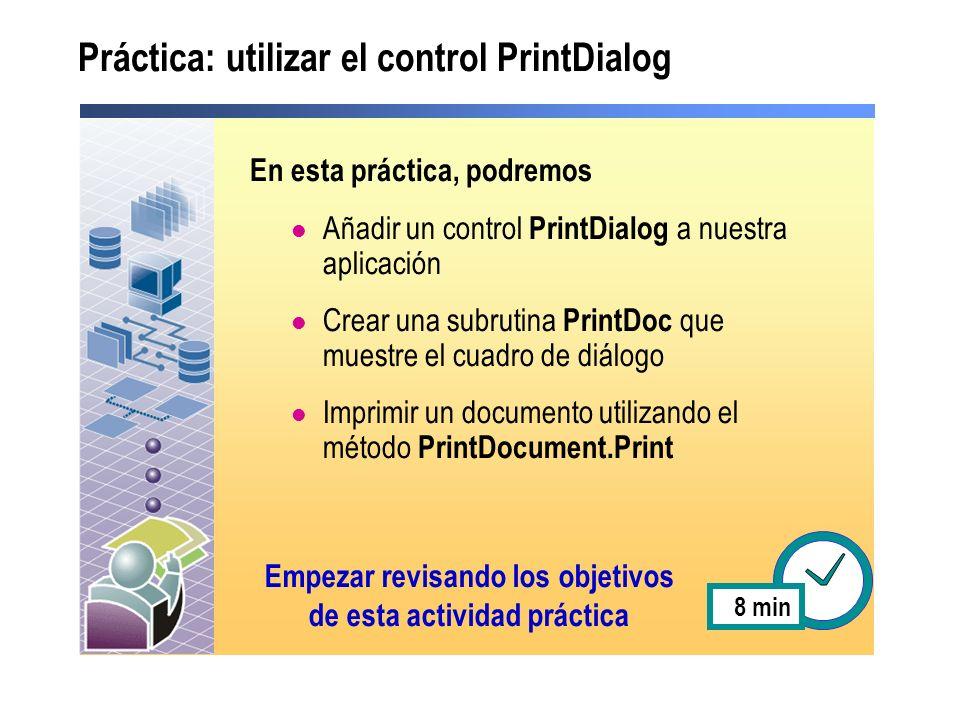 Práctica: utilizar el control PrintDialog En esta práctica, podremos Añadir un control PrintDialog a nuestra aplicación Crear una subrutina PrintDoc q