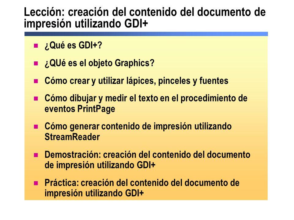 Lección: creación del contenido del documento de impresión utilizando GDI+ ¿Qué es GDI+? ¿QUé es el objeto Graphics? Cómo crear y utilizar lápices, pi