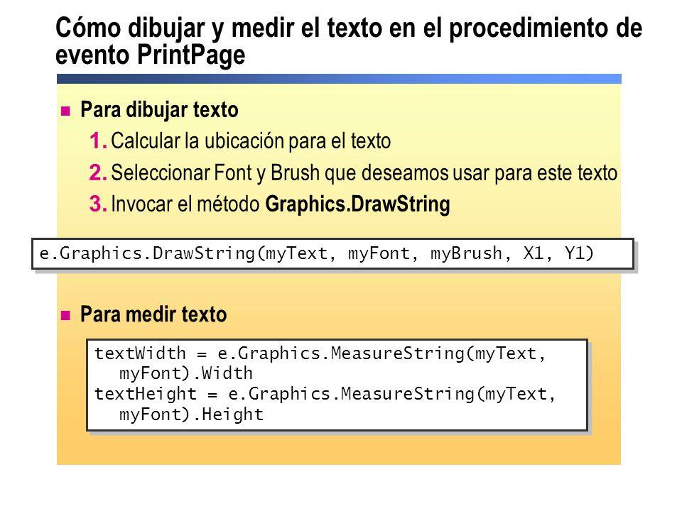 Cómo dibujar y medir el texto en el procedimiento de evento PrintPage Para dibujar texto 1. Calcular la ubicación para el texto 2. Seleccionar Font y