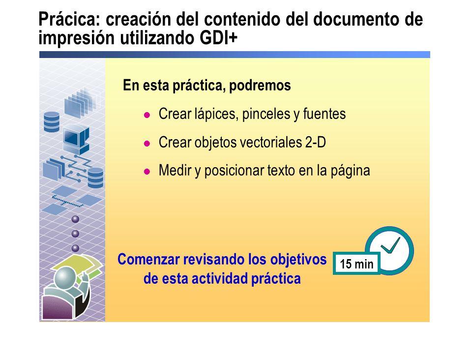 Prácica: creación del contenido del documento de impresión utilizando GDI+ En esta práctica, podremos Crear lápices, pinceles y fuentes Crear objetos