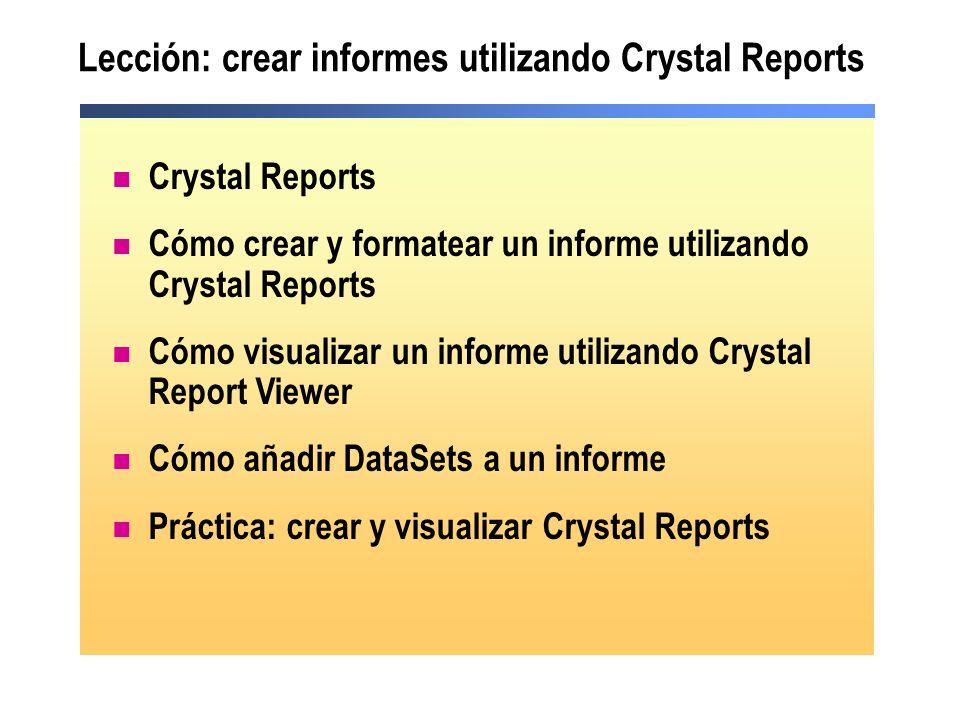 Lección: crear informes utilizando Crystal Reports Crystal Reports Cómo crear y formatear un informe utilizando Crystal Reports Cómo visualizar un inf