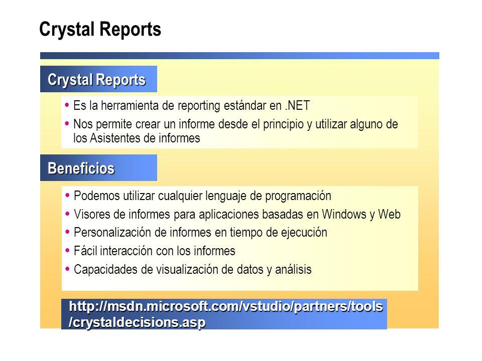 Crystal Reports http://msdn.microsoft.com/vstudio/partners/tools /crystaldecisions.asp Es la herramienta de reporting estándar en.NET Nos permite crea