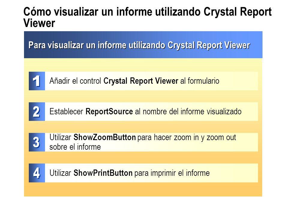 Cómo visualizar un informe utilizando Crystal Report Viewer Establecer ReportSource al nombre del informe visualizado Añadir el control Crystal Report