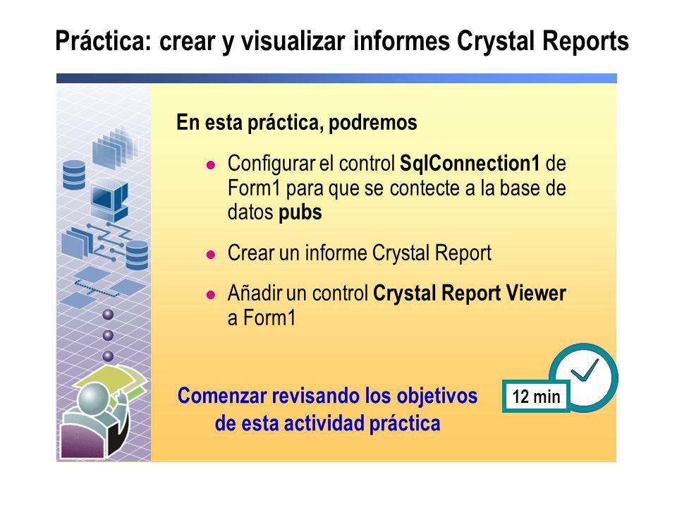 Práctica: crear y visualizar informes Crystal Reports En esta práctica, podremos Configurar el control SqlConnection1 de Form1 para que se contecte a