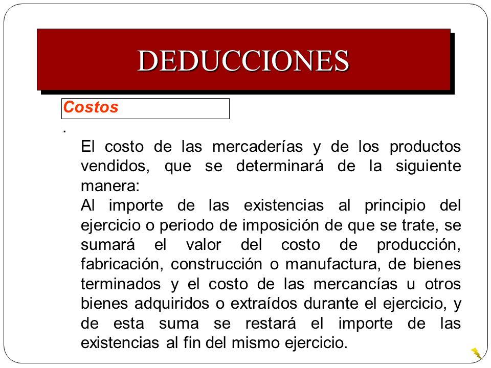 Costos. El costo de las mercaderías y de los productos vendidos, que se determinará de la siguiente manera: Al importe de las existencias al principio