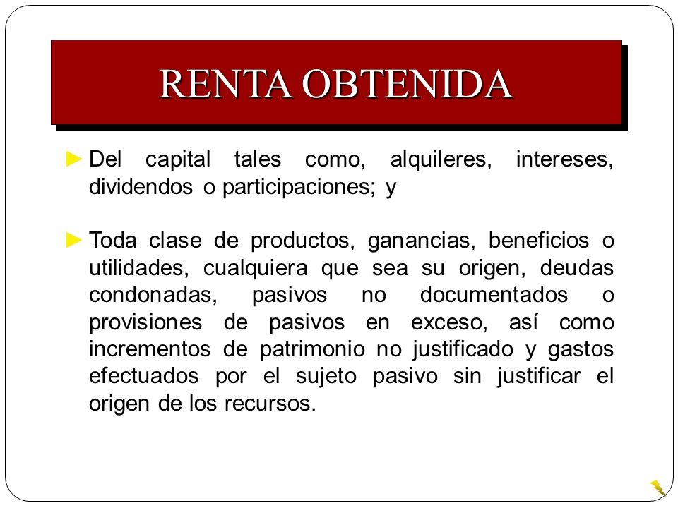 RENTA OBTENIDA Del capital tales como, alquileres, intereses, dividendos o participaciones; y Toda clase de productos, ganancias, beneficios o utilida
