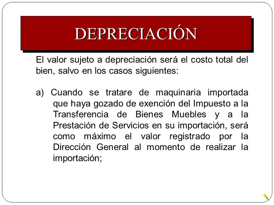El valor sujeto a depreciación será el costo total del bien, salvo en los casos siguientes: a) Cuando se tratare de maquinaria importada que haya goza