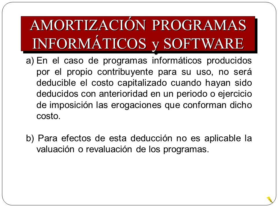 a)En el caso de programas informáticos producidos por el propio contribuyente para su uso, no será deducible el costo capitalizado cuando hayan sido d