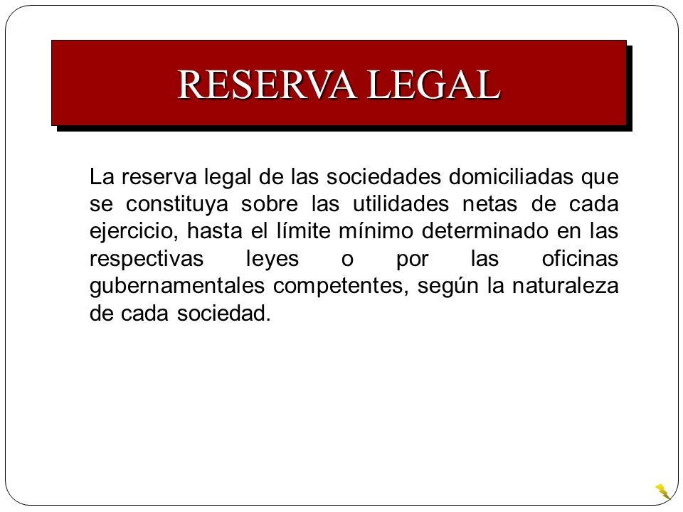 La reserva legal de las sociedades domiciliadas que se constituya sobre las utilidades netas de cada ejercicio, hasta el límite mínimo determinado en