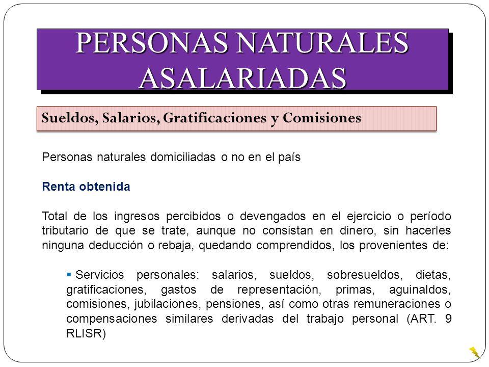 PERSONAS NATURALES ASALARIADAS ASALARIADAS Sueldos, Salarios, Gratificaciones y Comisiones Personas naturales domiciliadas o no en el país Renta obten