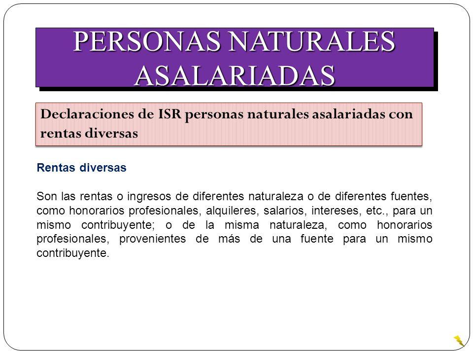 PERSONAS NATURALES ASALARIADAS ASALARIADAS Declaraciones de ISR personas naturales asalariadas con rentas diversas Rentas diversas Son las rentas o in