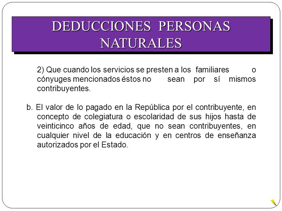 DEDUCCIONES PERSONAS NATURALES 2) Que cuando los servicios se presten a los familiares o cónyuges mencionados éstos no sean por sí mismos contribuyent