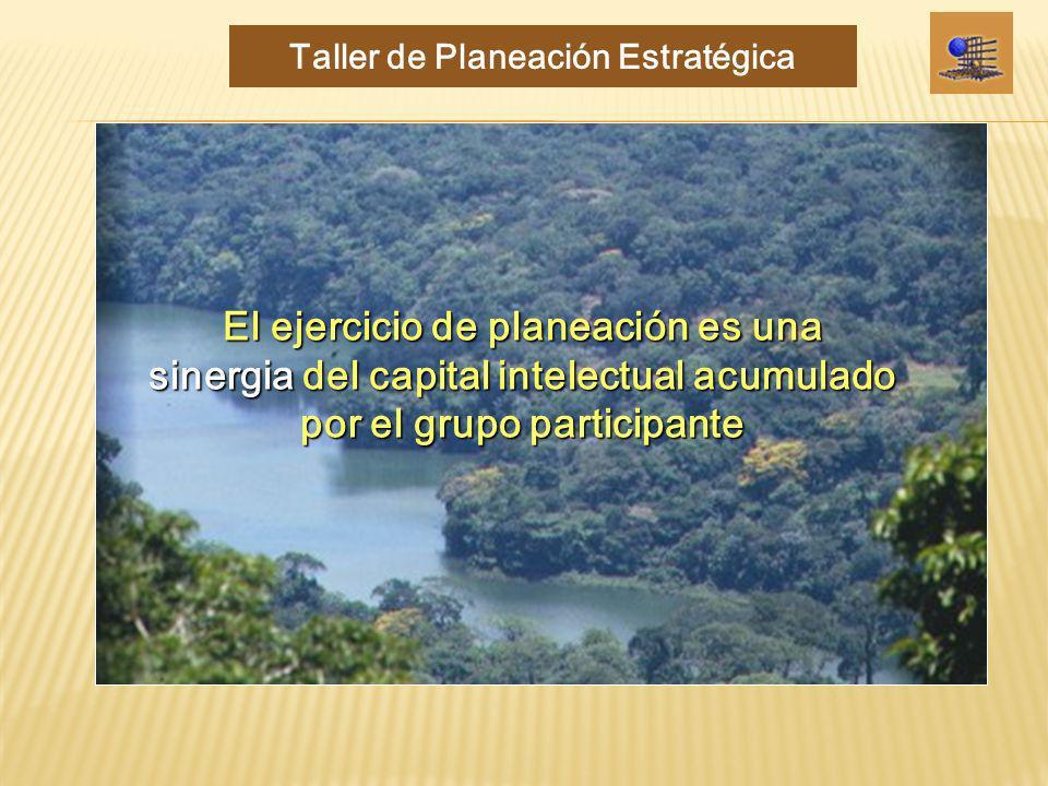 El ejercicio de planeación es una sinergia del capital intelectual acumulado por el grupo participante Taller de Planeación Estratégica