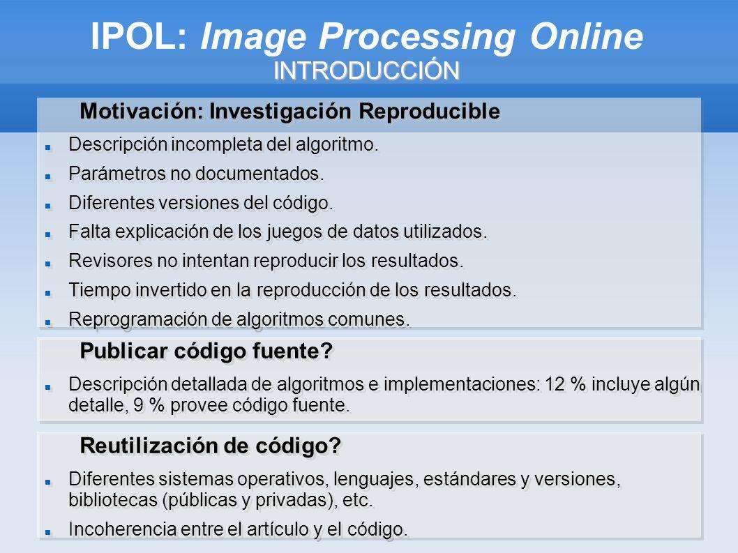 INTRODUCCIÓN IPOL: Image Processing Online INTRODUCCIÓN Motivación: Investigación Reproducible Descripción incompleta del algoritmo.