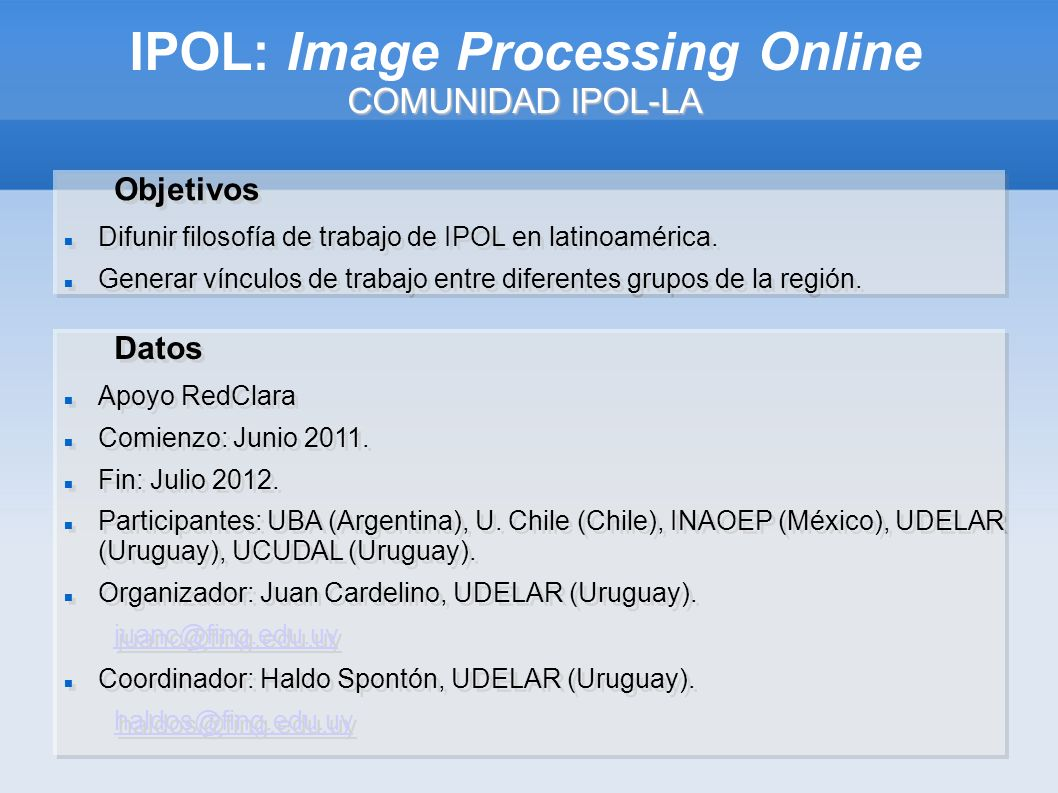 COMUNIDAD IPOL-LA IPOL: Image Processing Online COMUNIDAD IPOL-LA Objetivos Difunir filosofía de trabajo de IPOL en latinoamérica.