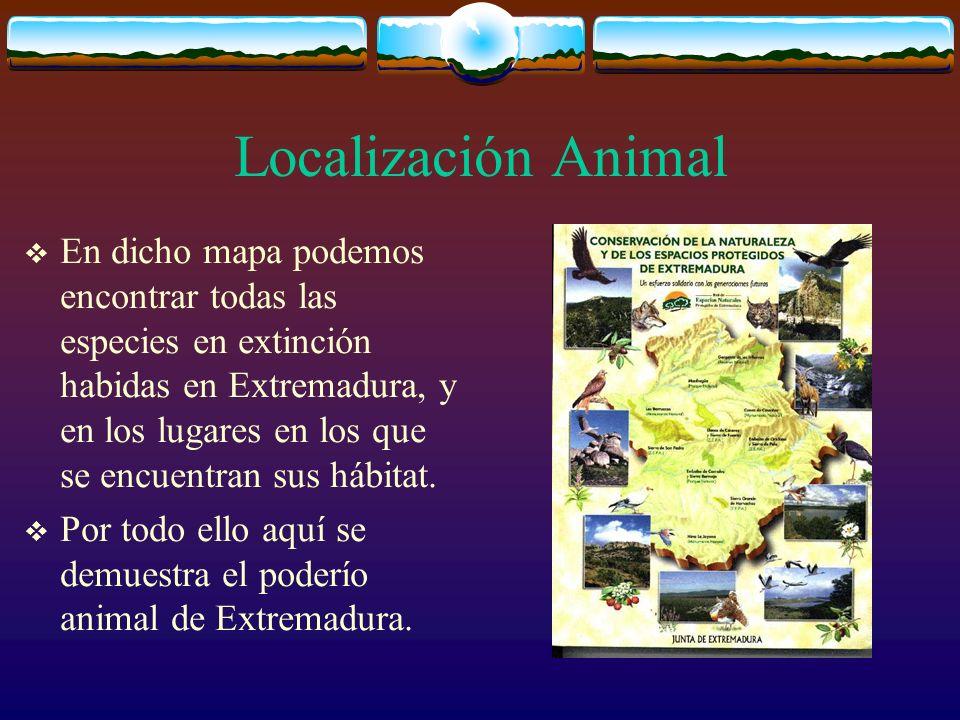Localización Animal En dicho mapa podemos encontrar todas las especies en extinción habidas en Extremadura, y en los lugares en los que se encuentran