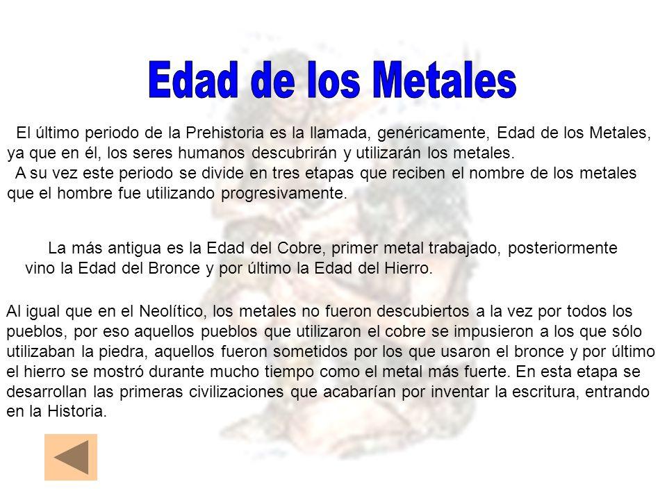 Al igual que en el Neolítico, los metales no fueron descubiertos a la vez por todos los pueblos, por eso aquellos pueblos que utilizaron el cobre se i