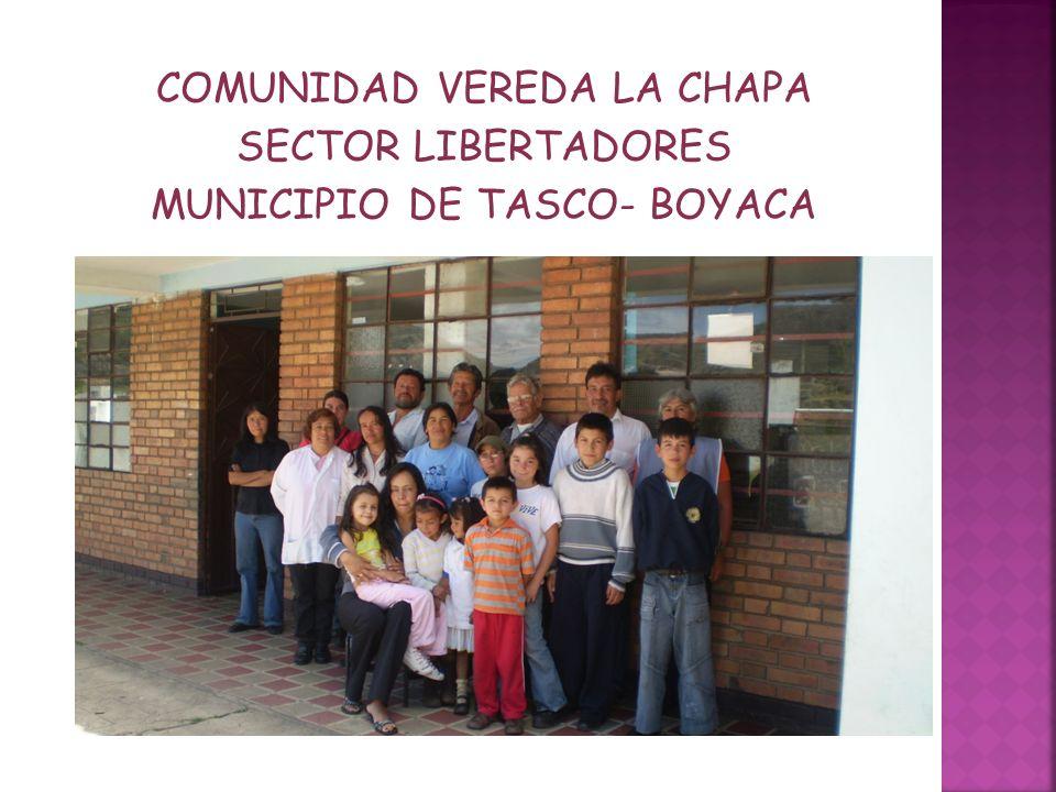 COMUNIDAD VEREDA LA CHAPA SECTOR LIBERTADORES MUNICIPIO DE TASCO- BOYACA