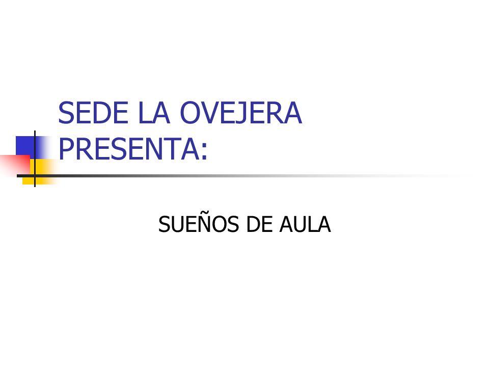 SEDE LA OVEJERA PRESENTA: SUEÑOS DE AULA