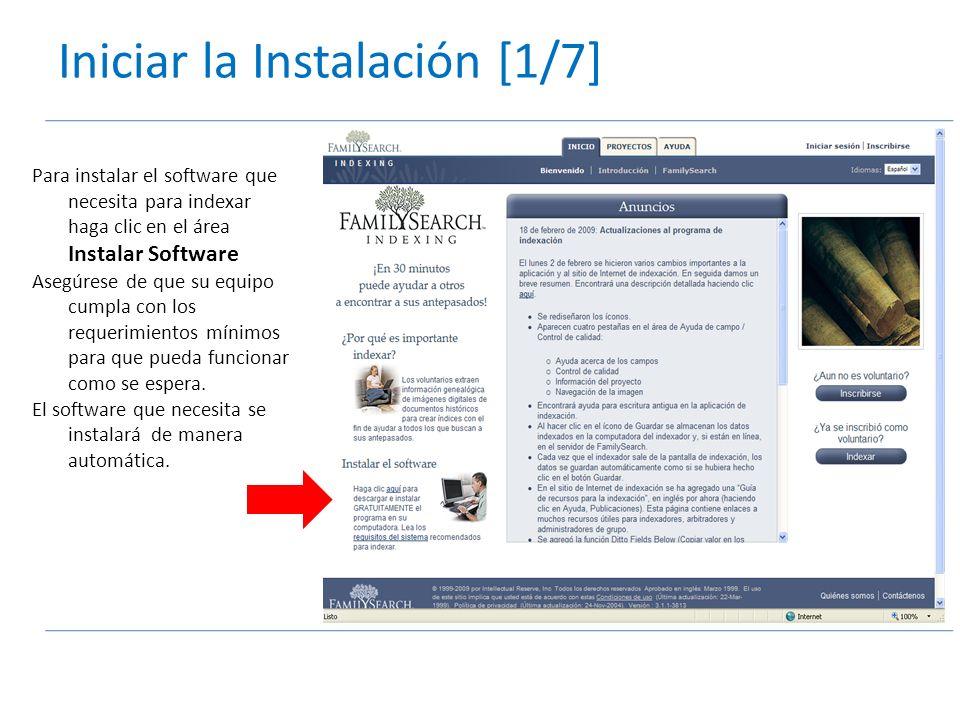 Iniciar la Instalación [1/7] Para instalar el software que necesita para indexar haga clic en el área Instalar Software Asegúrese de que su equipo cumpla con los requerimientos mínimos para que pueda funcionar como se espera.