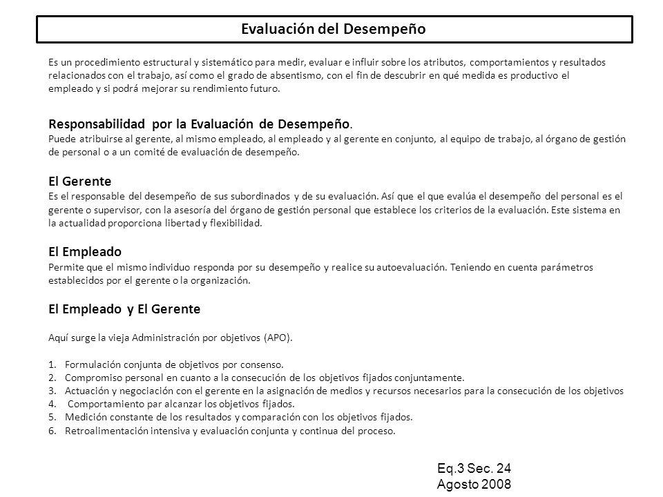 Evaluación del Desempeño Es un procedimiento estructural y sistemático para medir, evaluar e influir sobre los atributos, comportamientos y resultados