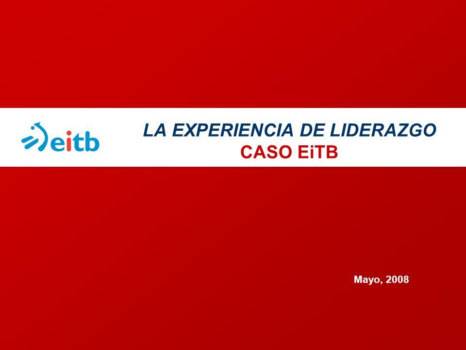 LA EXPERIENCIA DE LIDERAZGO CASO EiTB Mayo, 2008