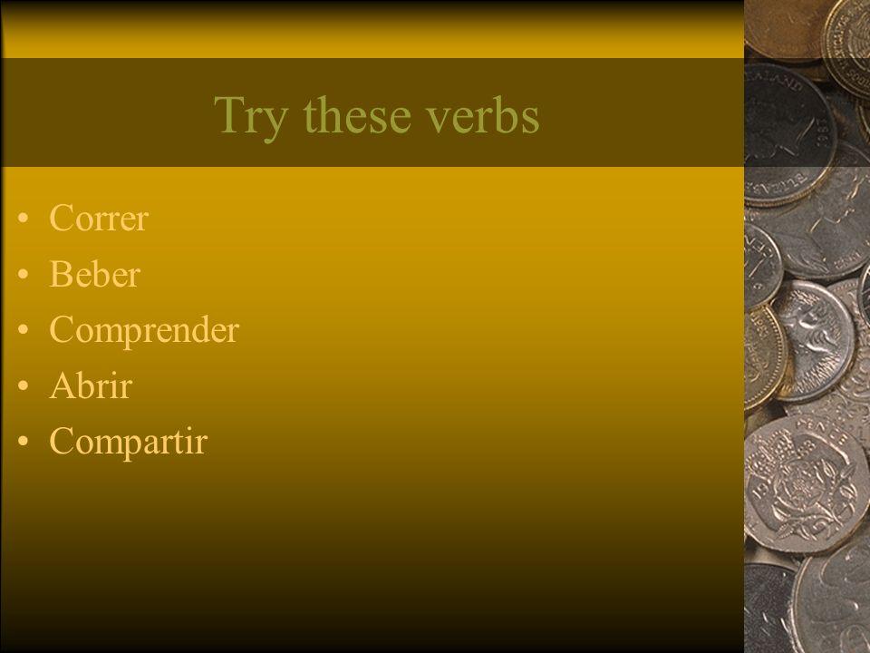 Try these verbs Correr Beber Comprender Abrir Compartir