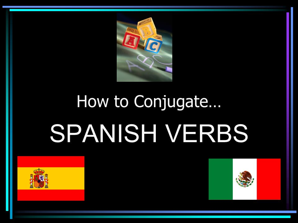 Once you have learned to conjugate one regular –AR verb… …you can conjugate all regular –AR verbs.