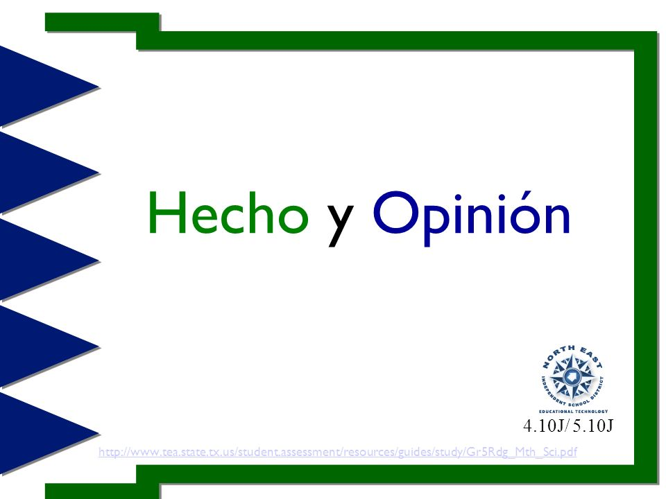 Hecho y Opinión http://www.tea.state.tx.us/student.assessment/resources/guides/study/Gr5Rdg_Mth_Sci.pdf 4.10J/ 5.10J