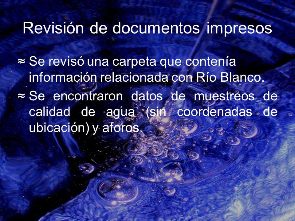 Revisión de documentos impresos Se revisó una carpeta que contenía información relacionada con Río Blanco. Se encontraron datos de muestreos de calida
