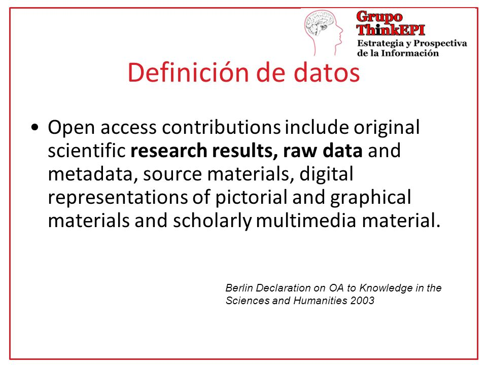 Definición de datos Open access contributions include original scientific research results, raw data and metadata, source materials, digital representations of pictorial and graphical materials and scholarly multimedia material.