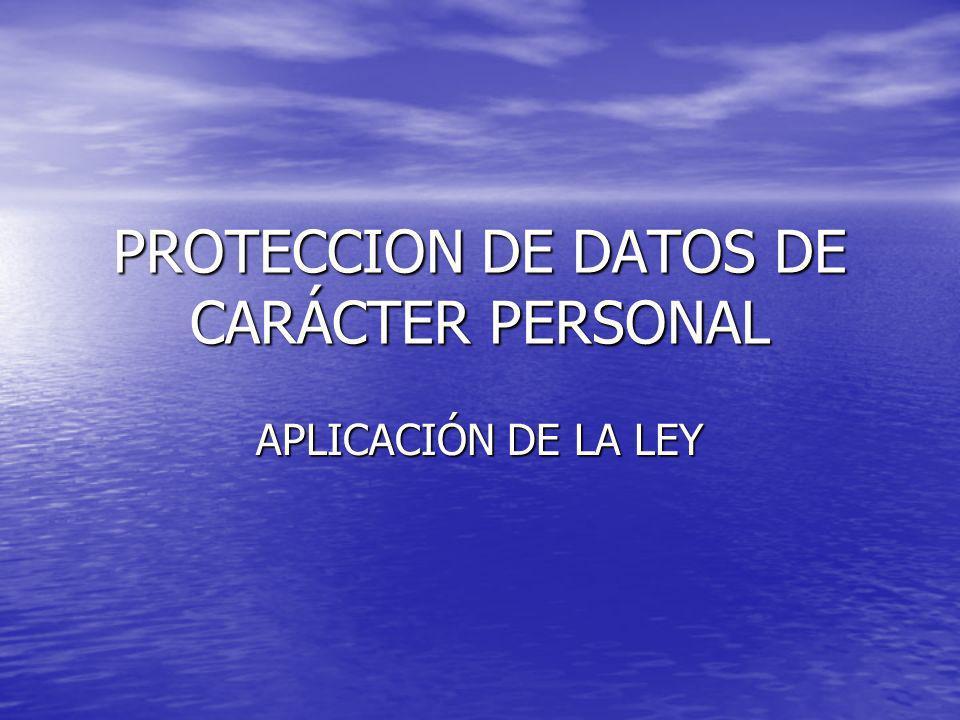 PROTECCION DE DATOS DE CARÁCTER PERSONAL APLICACIÓN DE LA LEY