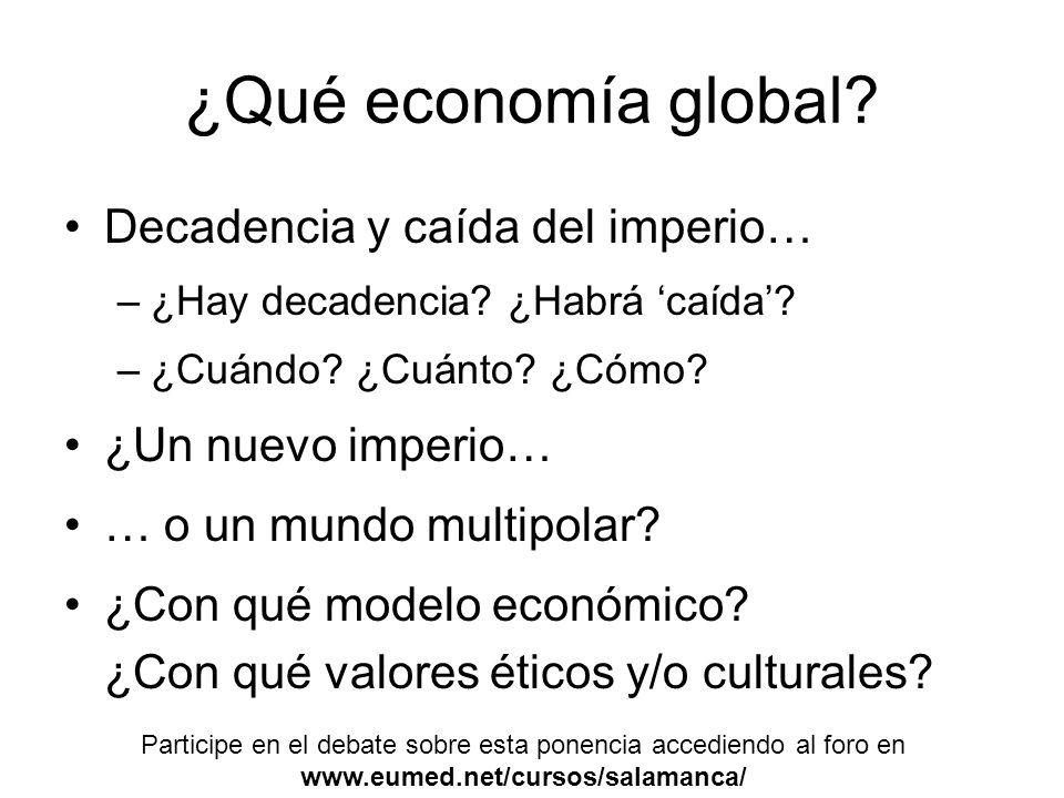 ¿Qué economía global.Decadencia y caída del imperio… –¿Hay decadencia.