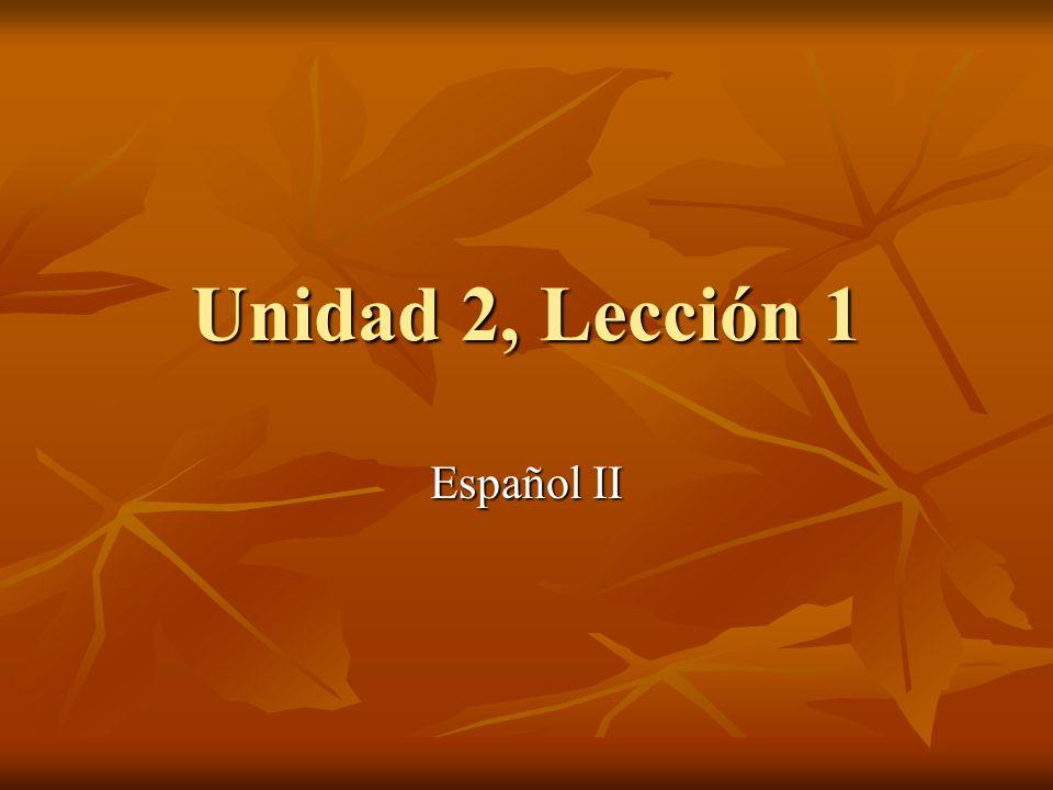 Unidad 2, Lección 1 Español II