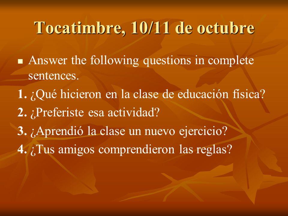 Tocatimbre, 10/11 de octubre Answer the following questions in complete sentences. 1. ¿Qué hicieron en la clase de educación física? 2. ¿Preferiste es