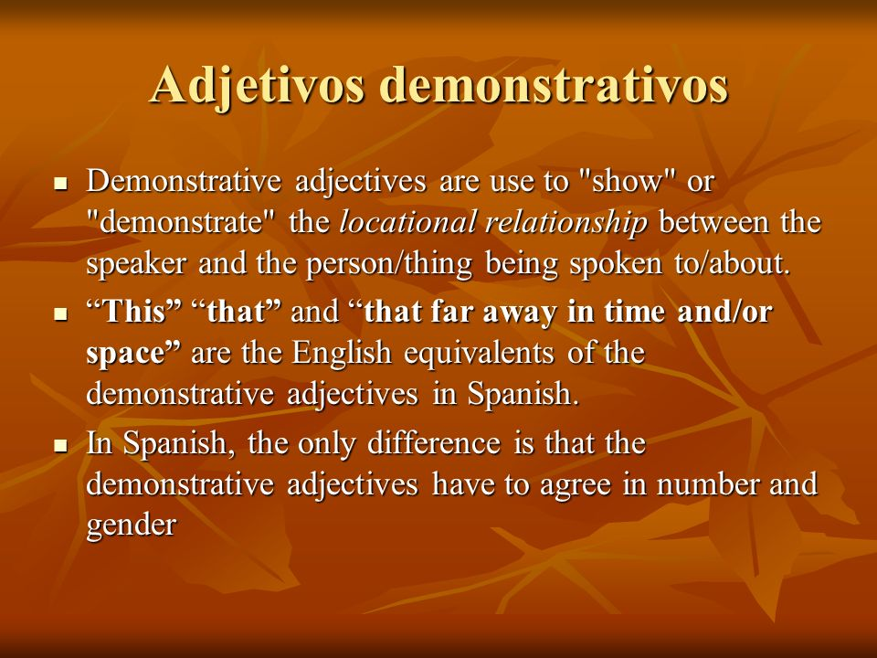 Adjetivos demonstrativos Demonstrative adjectives are use to