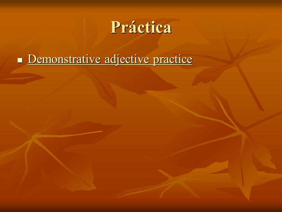 Práctica Demonstrative adjective practice Demonstrative adjective practice Demonstrative adjective practice Demonstrative adjective practice
