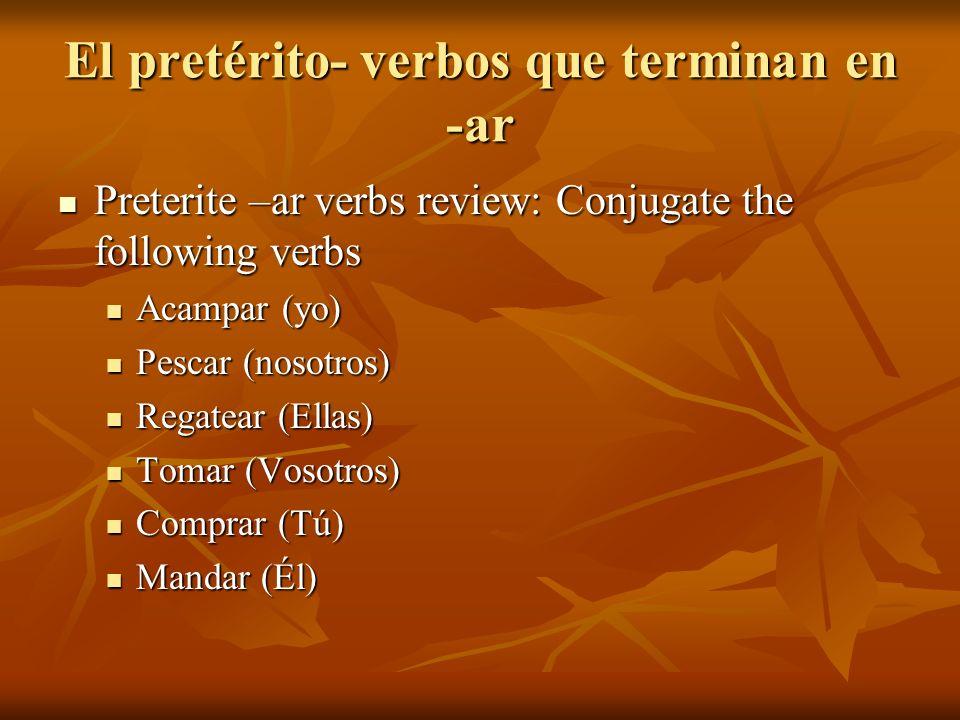 El pretérito- verbos que terminan en -ar Preterite –ar verbs review: Conjugate the following verbs Preterite –ar verbs review: Conjugate the following