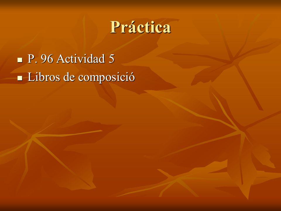 Práctica P. 96 Actividad 5 P. 96 Actividad 5 Libros de composició Libros de composició