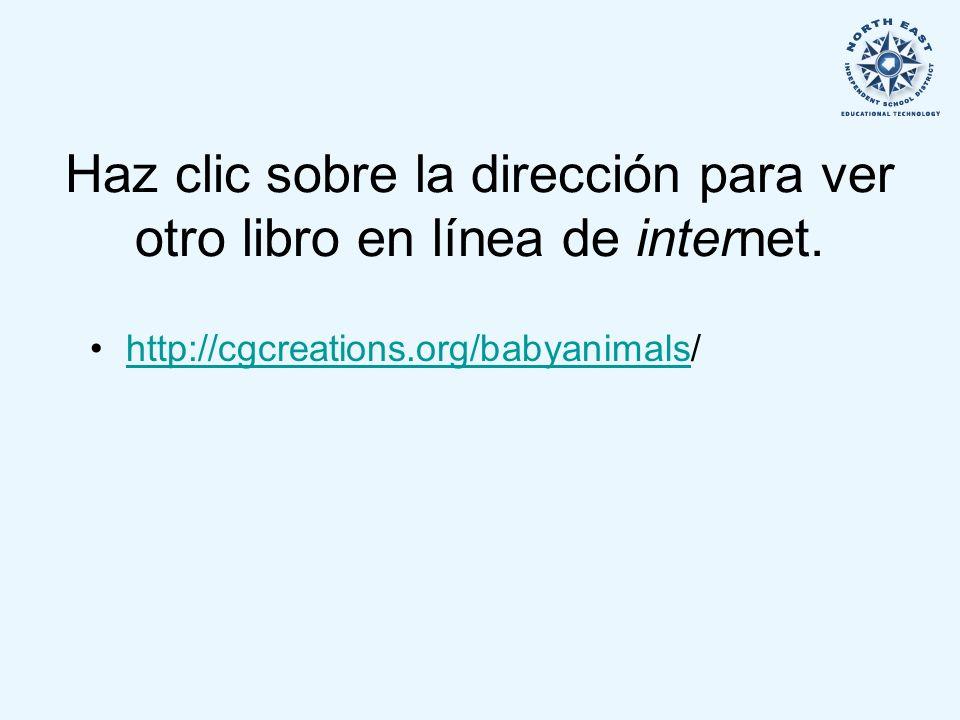 Haz clic sobre la dirección para ver otro libro en línea de internet. http://cgcreations.org/babyanimals/http://cgcreations.org/babyanimals