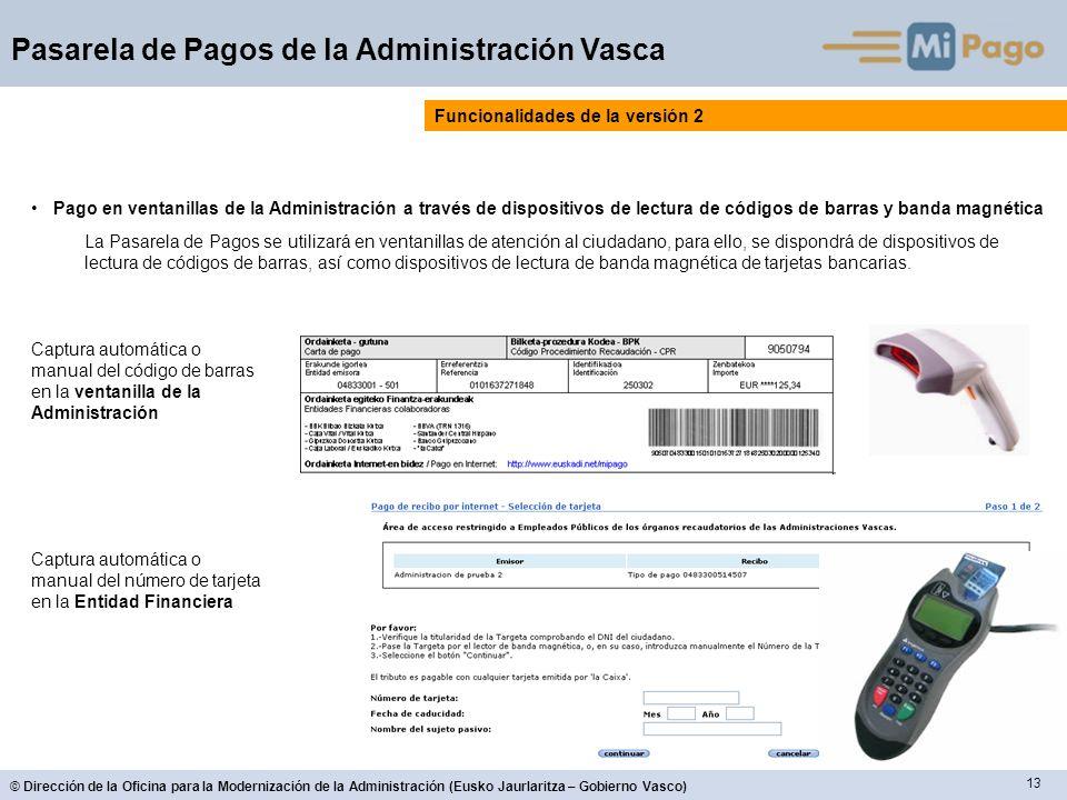13 © Dirección de la Oficina para la Modernización de la Administración (Eusko Jaurlaritza – Gobierno Vasco) Pasarela de Pagos de la Administración Va