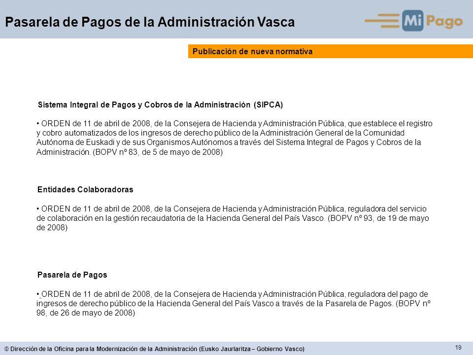 19 © Dirección de la Oficina para la Modernización de la Administración (Eusko Jaurlaritza – Gobierno Vasco) Pasarela de Pagos de la Administración Va