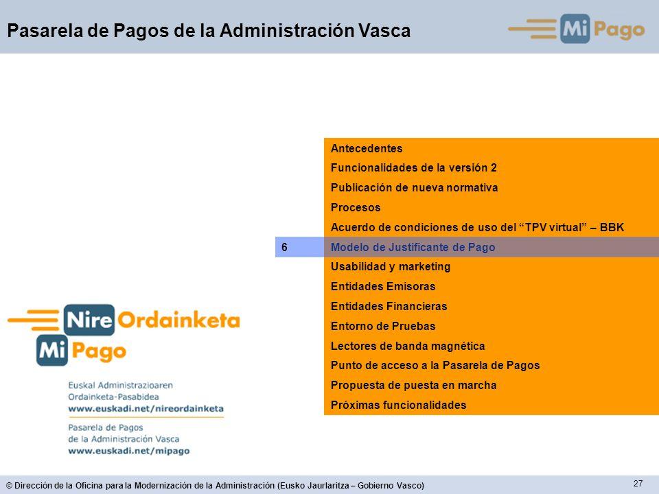 27 © Dirección de la Oficina para la Modernización de la Administración (Eusko Jaurlaritza – Gobierno Vasco) Pasarela de Pagos de la Administración Va