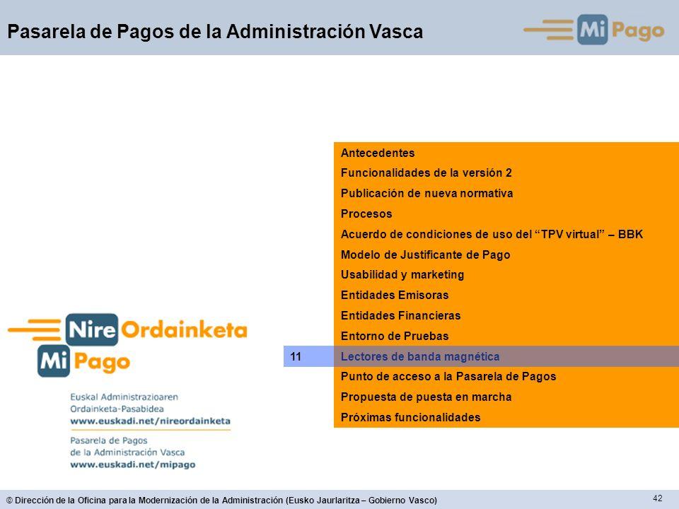 42 © Dirección de la Oficina para la Modernización de la Administración (Eusko Jaurlaritza – Gobierno Vasco) Pasarela de Pagos de la Administración Va