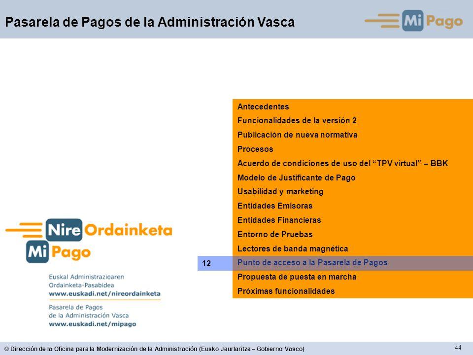 44 © Dirección de la Oficina para la Modernización de la Administración (Eusko Jaurlaritza – Gobierno Vasco) Pasarela de Pagos de la Administración Va