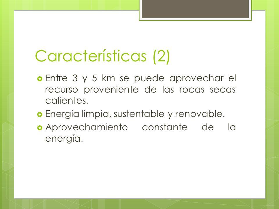 Características (2) Entre 3 y 5 km se puede aprovechar el recurso proveniente de las rocas secas calientes. Energía limpia, sustentable y renovable. A