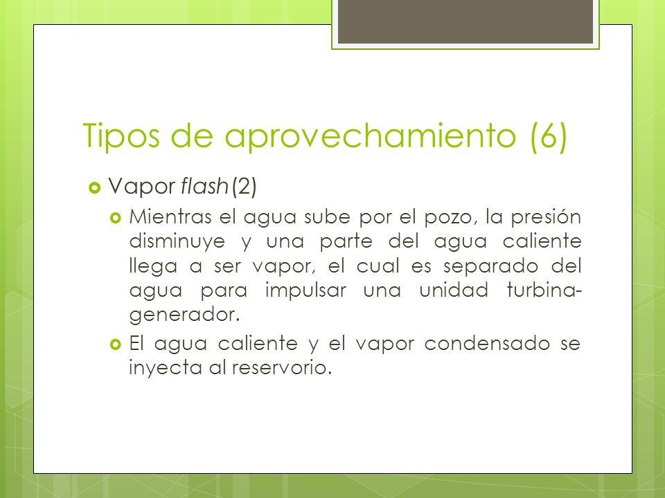 Tipos de aprovechamiento (6) Vapor flash(2) Mientras el agua sube por el pozo, la presión disminuye y una parte del agua caliente llega a ser vapor, e