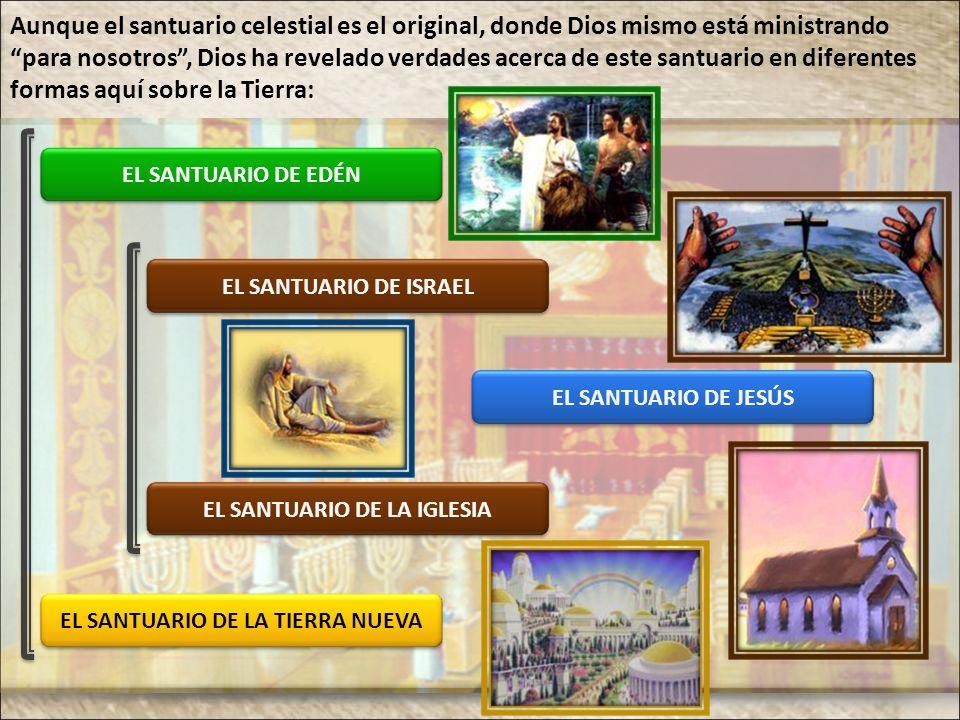EL SANTUARIO DE EDÉN EL SANTUARIO DE ISRAEL EL SANTUARIO DE JESÚS EL SANTUARIO DE LA IGLESIA EL SANTUARIO DE LA TIERRA NUEVA Aunque el santuario celes