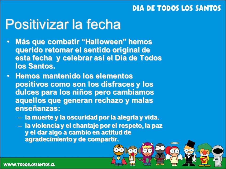 Positivizar la fecha Más que combatir Halloween hemos querido retomar el sentido original de esta fecha y celebrar así el Día de Todos los Santos.Más